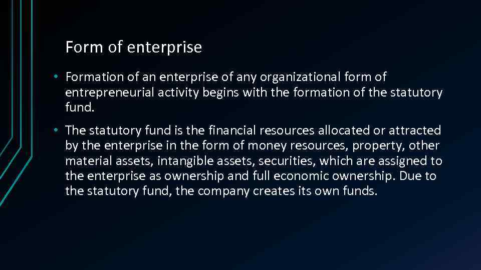 Form of enterprise • Formation of an enterprise of any organizational form of entrepreneurial