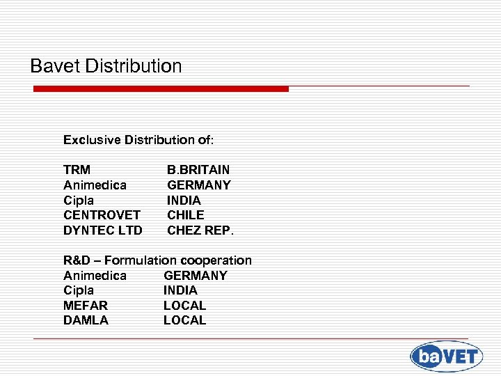 Bavet Distribution Exclusive Distribution of: TRM Animedica Cipla CENTROVET DYNTEC LTD B. BRITAIN GERMANY