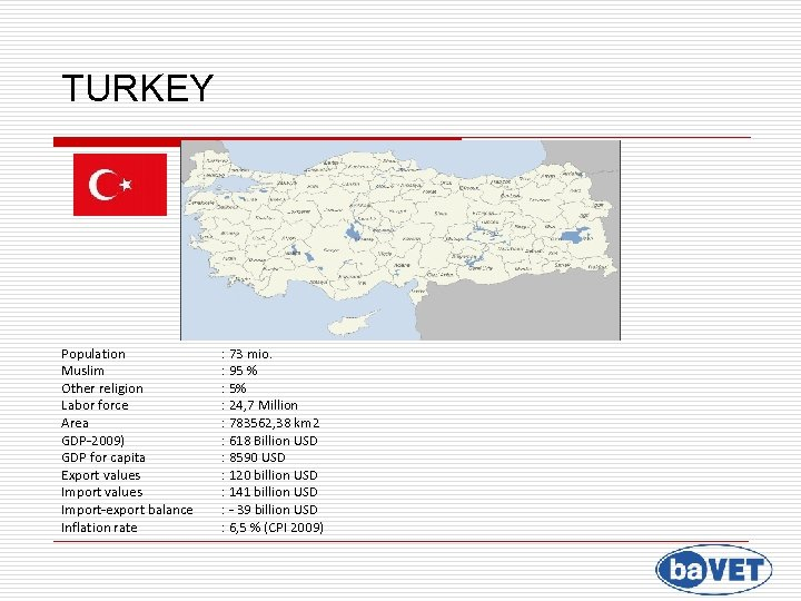TURKEY Population Muslim Other religion Labor force Area GDP-2009) GDP for capita Export values