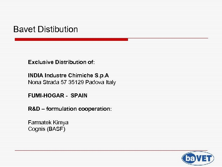 Bavet Distibution Exclusive Distribution of: INDIA Industre Chimiche S. p. A Nona Strada 57
