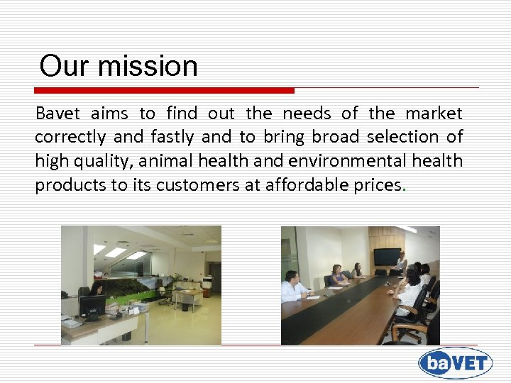 Our mission Bavet aims to find out the needs of the market correctly and