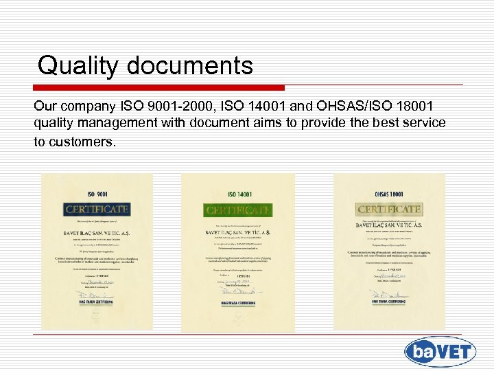 Quality documents Our company ISO 9001 -2000, ISO 14001 and OHSAS/ISO 18001 quality management