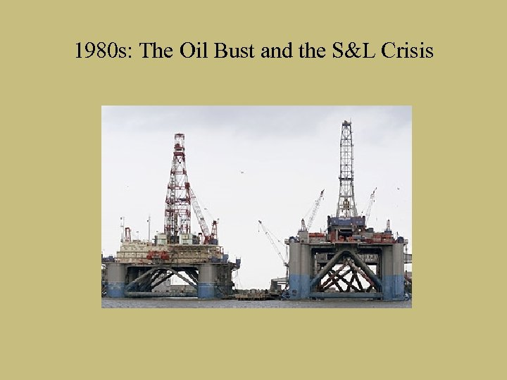 1980 s: The Oil Bust and the S&L Crisis