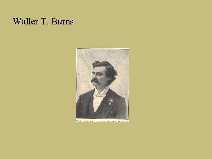 Waller T. Burns