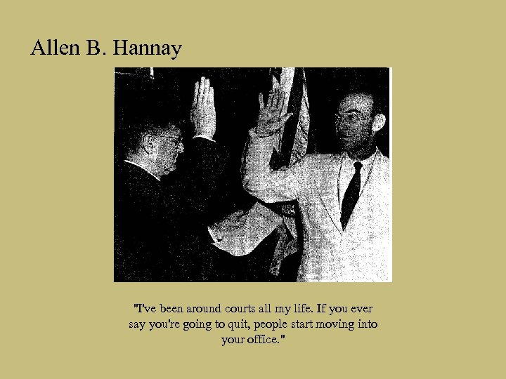 Allen B. Hannay ''I've been around courts all my life. If you ever say