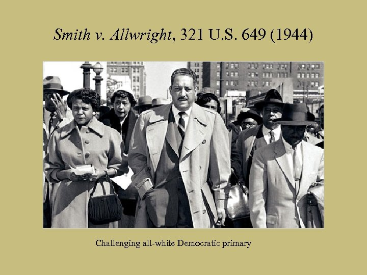 Smith v. Allwright, 321 U. S. 649 (1944) Challenging all-white Democratic primary