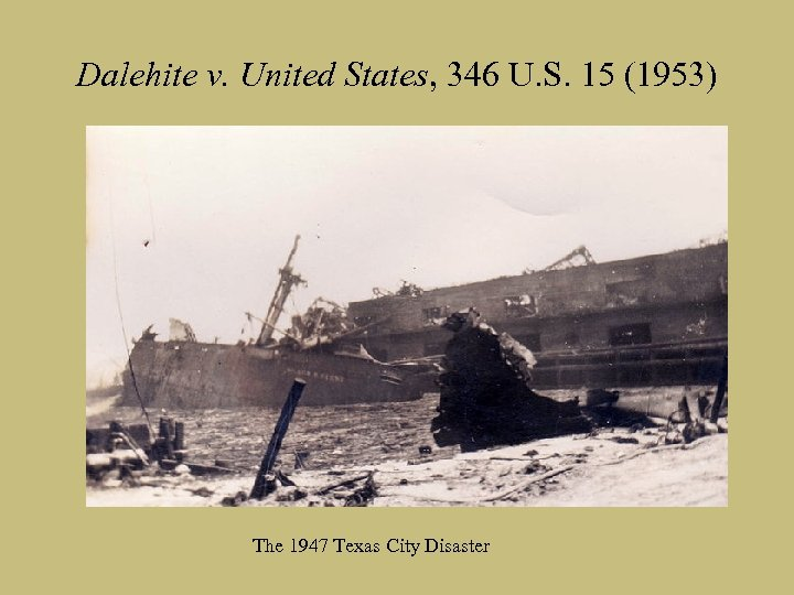Dalehite v. United States, 346 U. S. 15 (1953) The 1947 Texas City Disaster