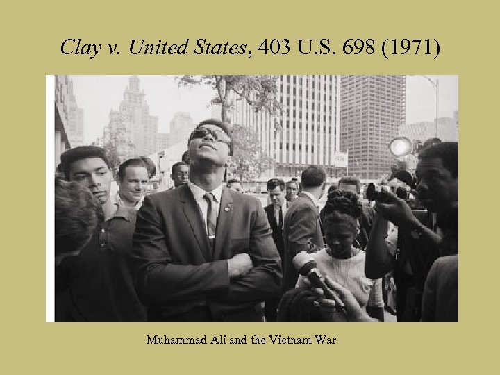 Clay v. United States, 403 U. S. 698 (1971) Muhammad Ali and the Vietnam