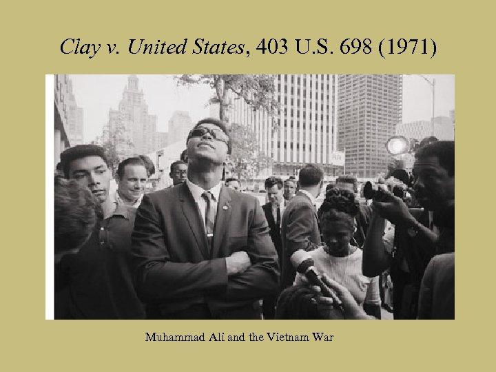 Clay v. United States, 403 U. S. 698 (1971) Muhammad Ali and the Vietnam