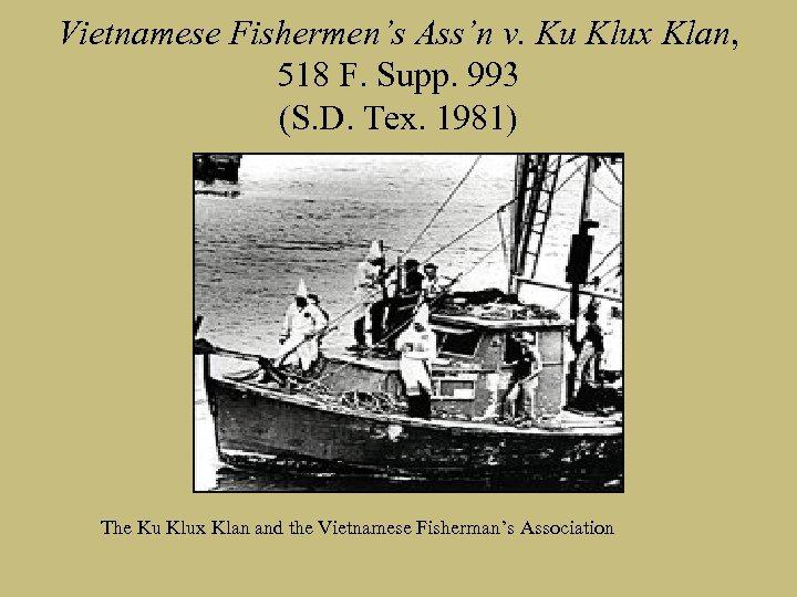 Vietnamese Fishermen's Ass'n v. Ku Klux Klan, 518 F. Supp. 993 (S. D. Tex.