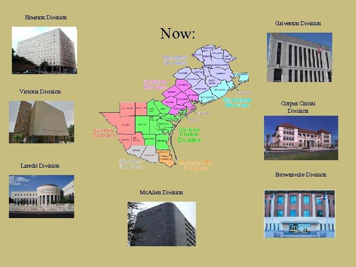 Houston Division Now: Galveston Division Victoria Division Corpus Christi Division Laredo Division Brownsville Division
