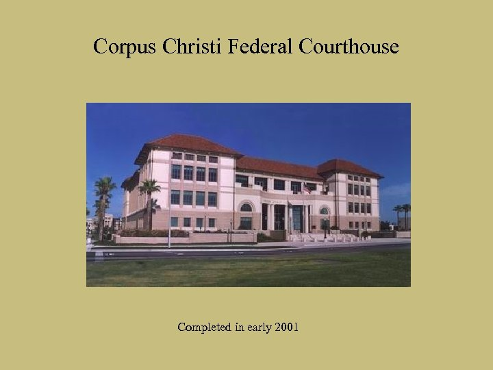 Corpus Christi Federal Courthouse Completed in early 2001