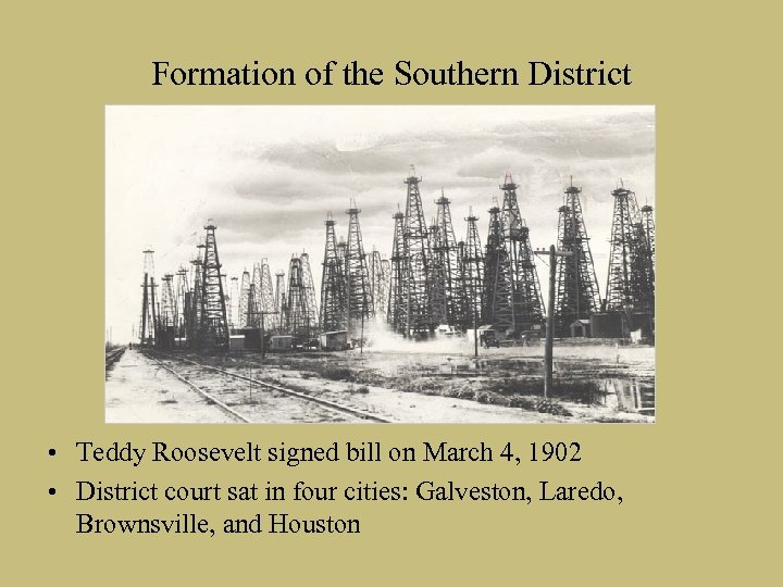 Formation of the Southern District • Teddy Roosevelt signed bill on March 4, 1902