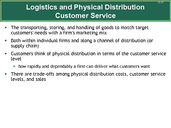 Logistics and Physical Distribution Customer Service 12 -27 § The transporting, storing, and handling