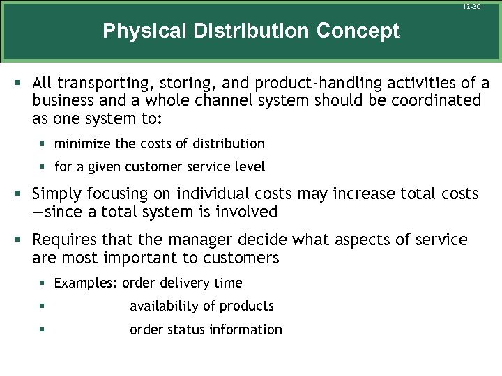 12 -30 Physical Distribution Concept § All transporting, storing, and product-handling activities of a