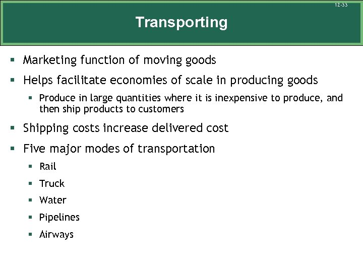 12 -33 Transporting § Marketing function of moving goods § Helps facilitate economies of