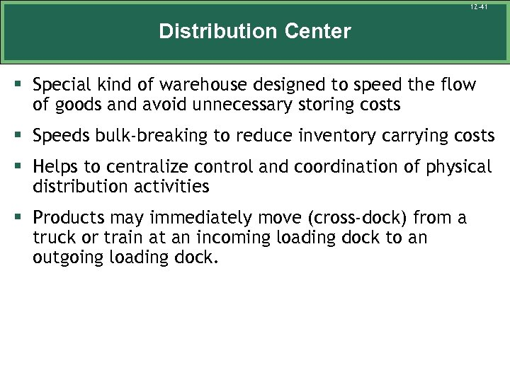 12 -41 Distribution Center § Special kind of warehouse designed to speed the flow