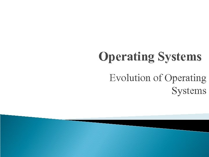 Operating Systems Evolution of Operating Systems