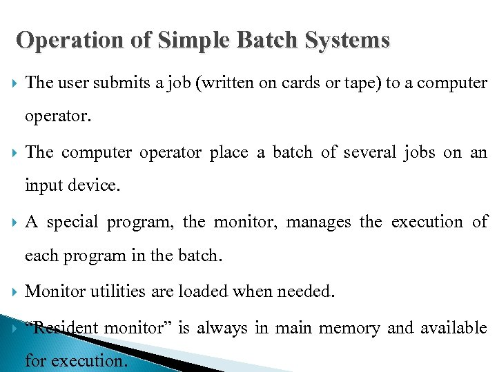 Operation of Simple Batch Systems The user submits a job (written on cards or