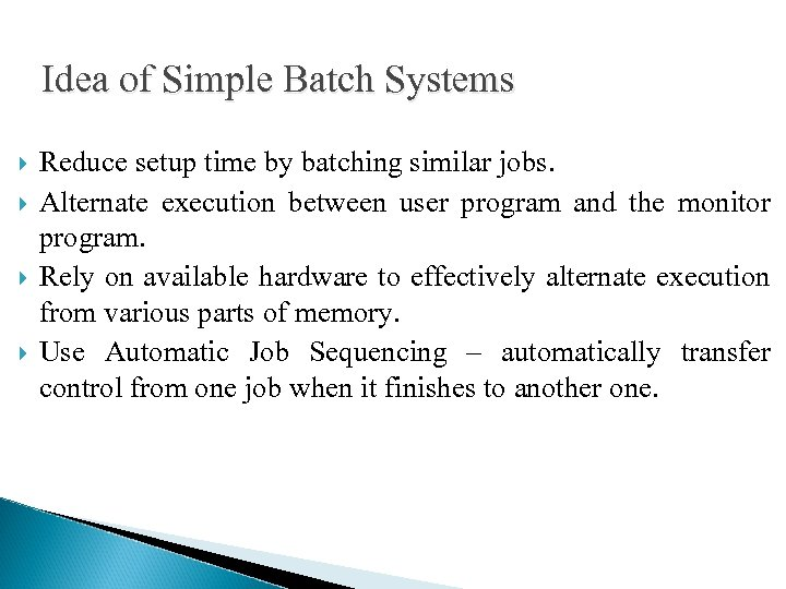 Idea of Simple Batch Systems Reduce setup time by batching similar jobs. Alternate execution