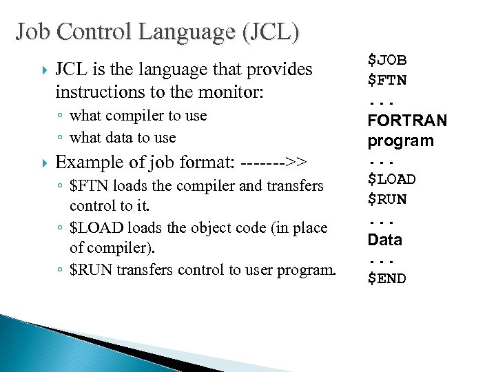 Job Control Language (JCL) JCL is the language that provides instructions to the monitor: