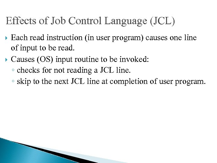 Effects of Job Control Language (JCL) Each read instruction (in user program) causes one