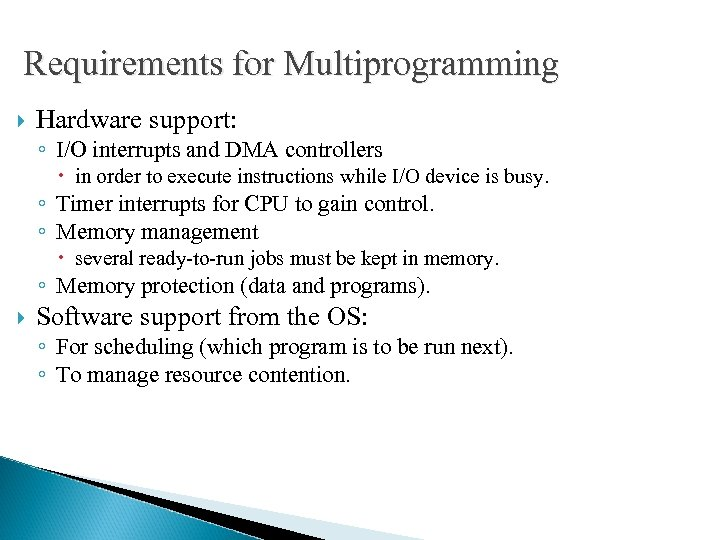 Requirements for Multiprogramming Hardware support: ◦ I/O interrupts and DMA controllers in order to