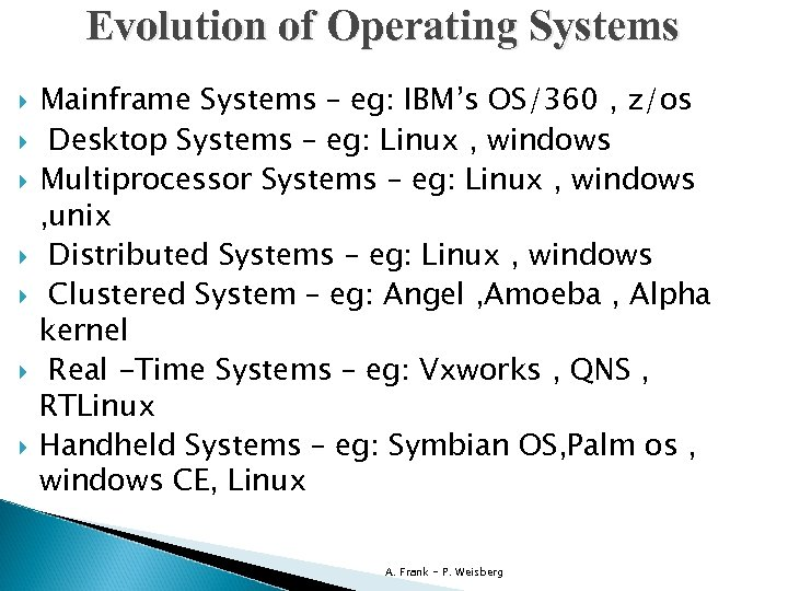 Evolution of Operating Systems Mainframe Systems – eg: IBM's OS/360 , z/os Desktop Systems