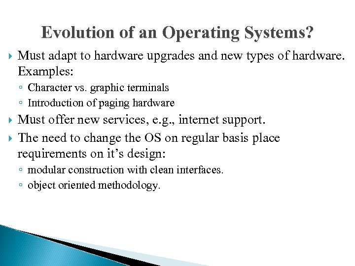 Evolution of an Operating Systems? Must adapt to hardware upgrades and new types of