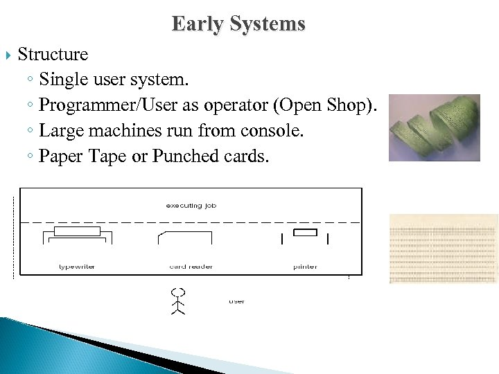 Early Systems Structure ◦ Single user system. ◦ Programmer/User as operator (Open Shop). ◦