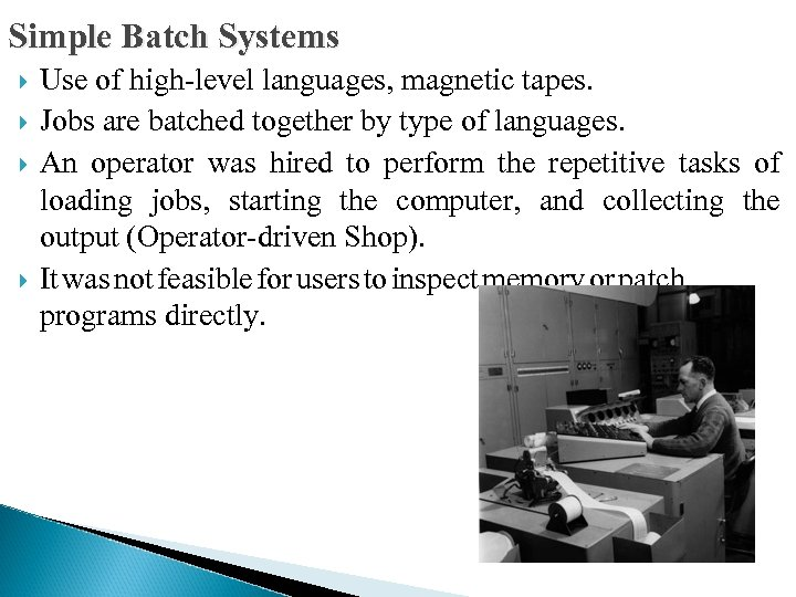 Simple Batch Systems Use of high-level languages, magnetic tapes. Jobs are batched together by