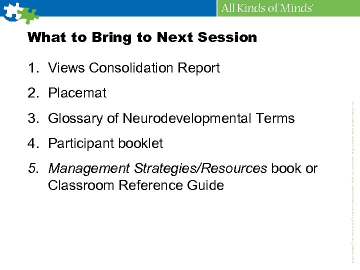 What to Bring to Next Session 1. Views Consolidation Report 2. Placemat 3. Glossary
