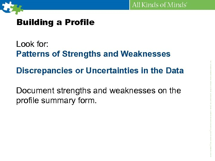Building a Profile Look for: Patterns of Strengths and Weaknesses Discrepancies or Uncertainties in