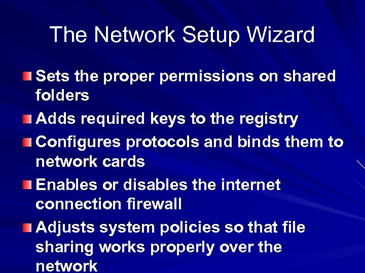 The Network Setup Wizard Sets the proper permissions on shared folders Adds required keys