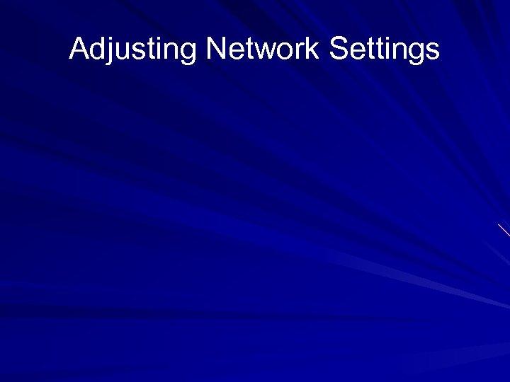 Adjusting Network Settings