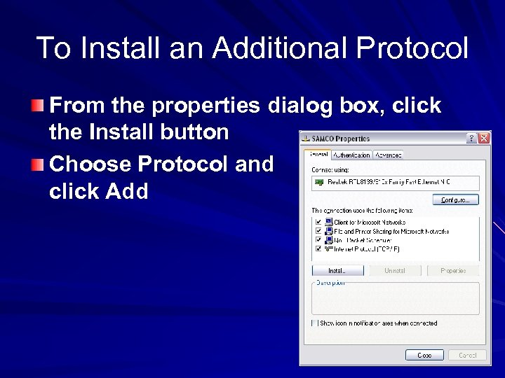To Install an Additional Protocol From the properties dialog box, click the Install button