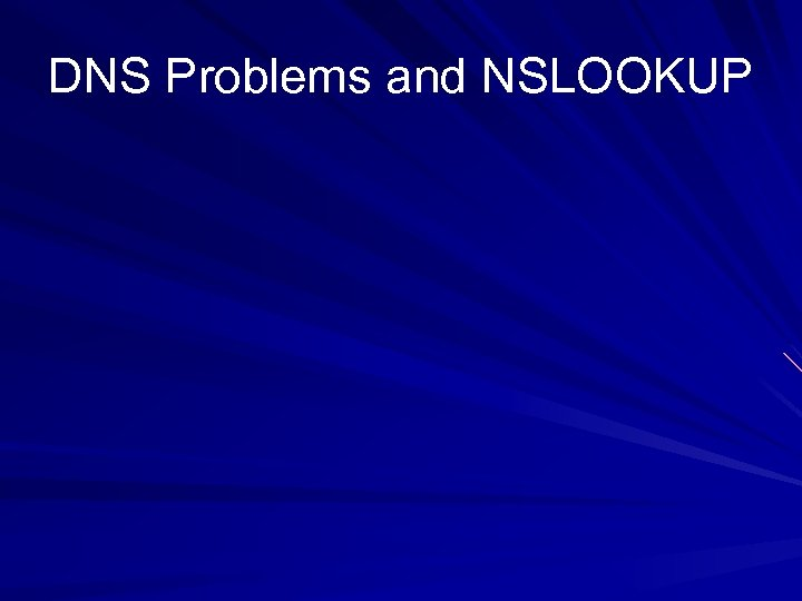 DNS Problems and NSLOOKUP