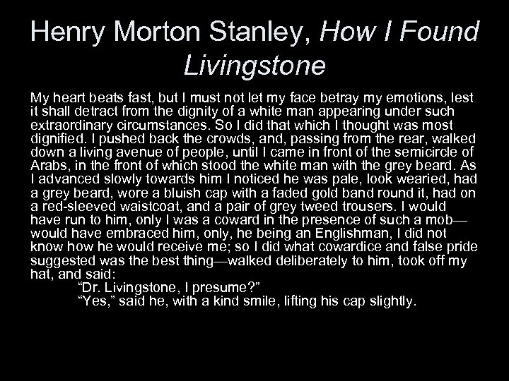 Henry Morton Stanley, How I Found Livingstone My heart beats fast, but I must