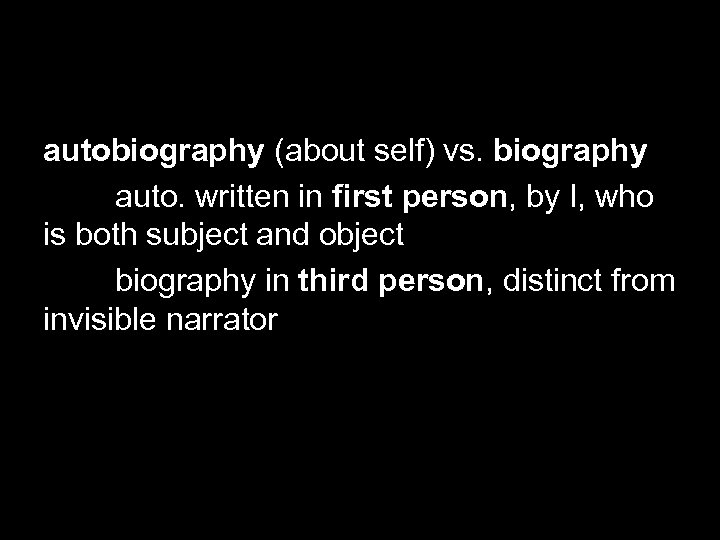 autobiography (about self) vs. biography auto. written in first person, by I, who is