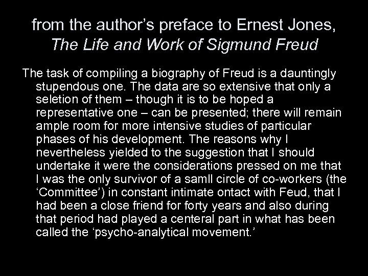 from the author's preface to Ernest Jones, The Life and Work of Sigmund Freud