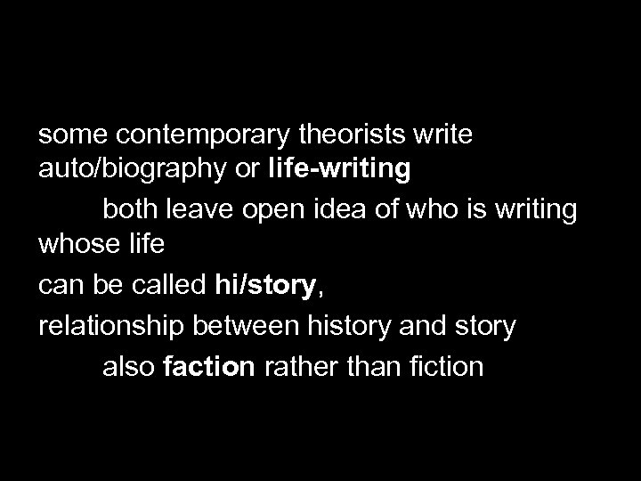 some contemporary theorists write auto/biography or life-writing both leave open idea of who is
