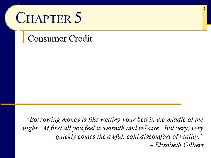 """CHAPTER 5 Consumer Credit """"Borrowing money is like wetting your bed in the middle"""