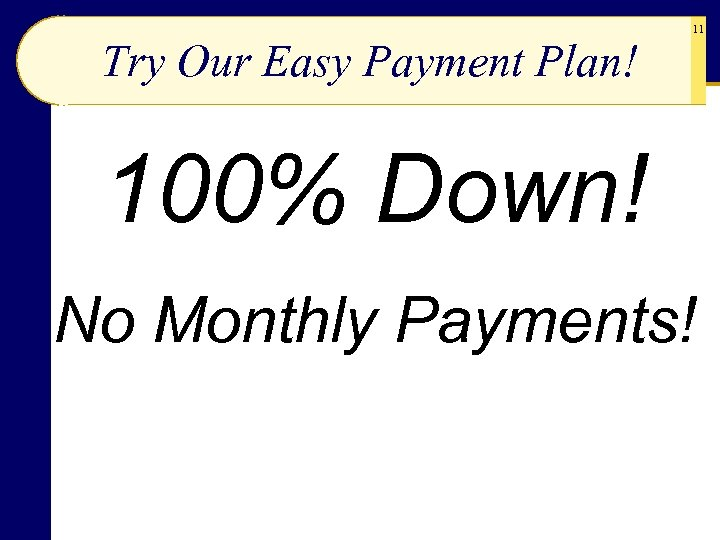 Try Our Easy Payment Plan! 11 100% Down! No Monthly Payments!