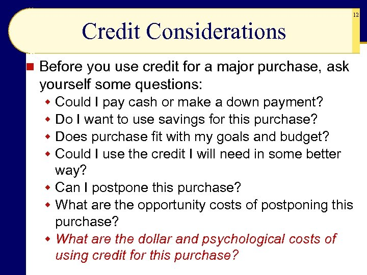Credit Considerations n 12 Before you use credit for a major purchase, ask yourself