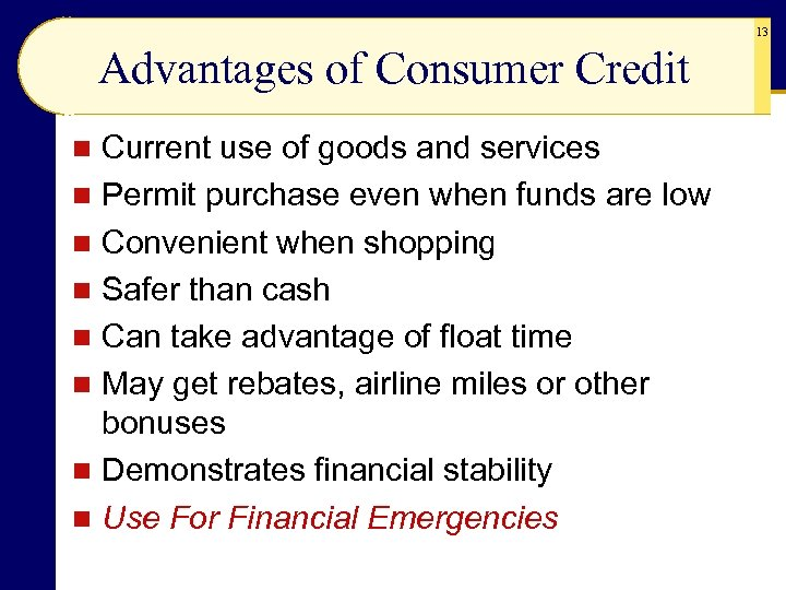 13 Advantages of Consumer Credit Current use of goods and services n Permit purchase