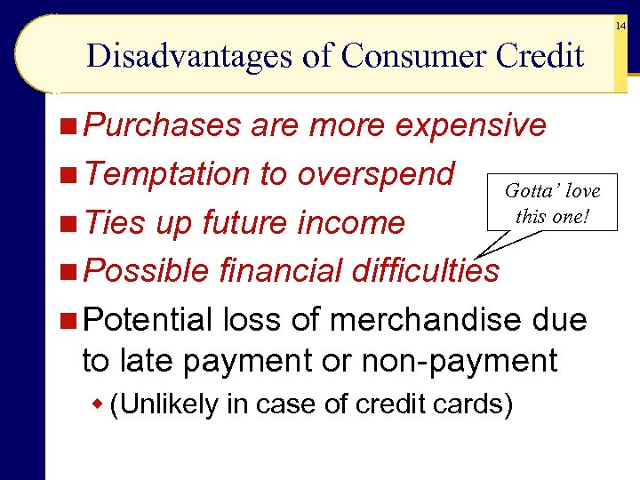 14 Disadvantages of Consumer Credit n Purchases are more expensive n Temptation to overspend