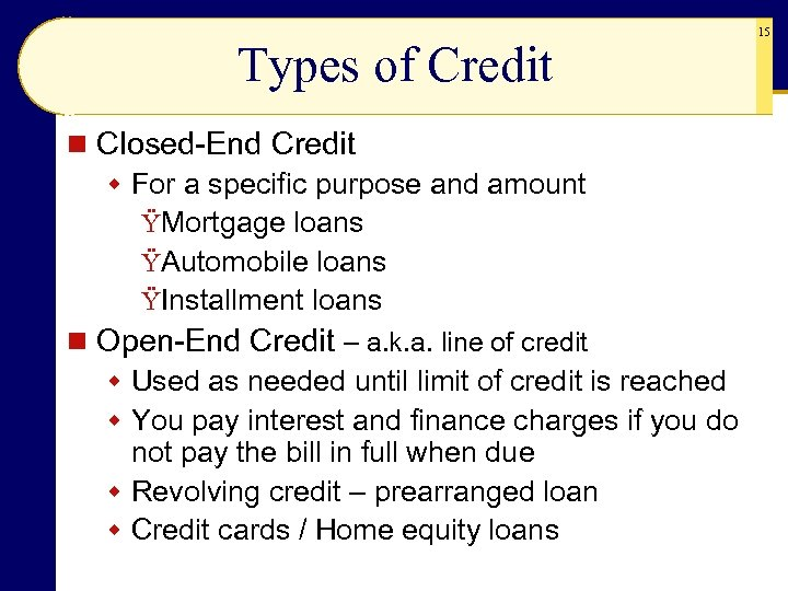 Types of Credit n Closed-End Credit w For a specific purpose and amount ŸMortgage