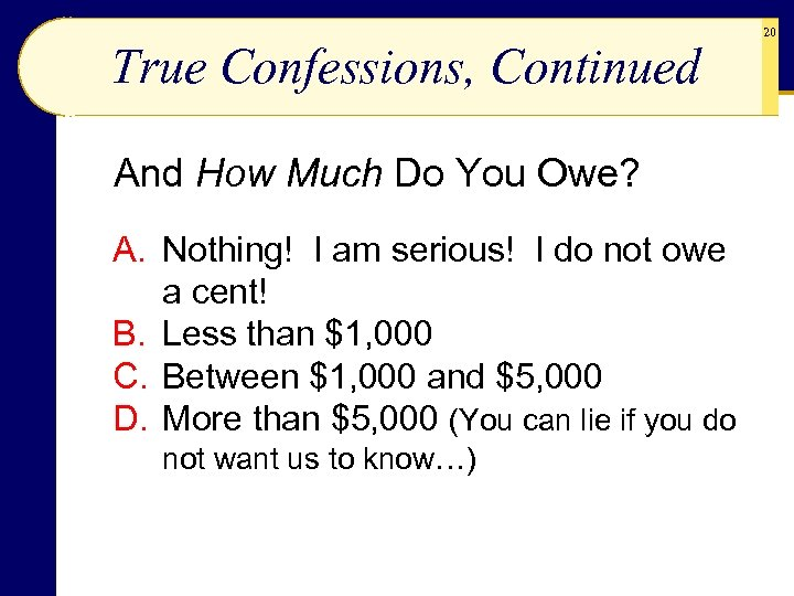 True Confessions, Continued And How Much Do You Owe? A. Nothing! I am serious!