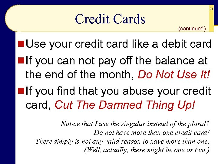 21 Credit Cards (continued) n Use your credit card like a debit card n