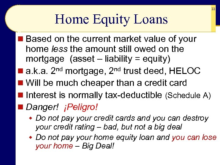 22 Home Equity Loans n Based on the current market value of your home